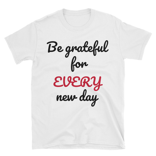 Be grateful for every new day by in love with life, short sleeve gentleman