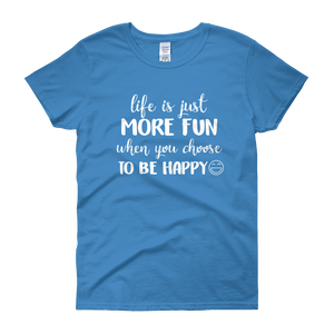 Life is just more fun when you choose to be happy by in love with life, sapphire blue short sleeve ladies