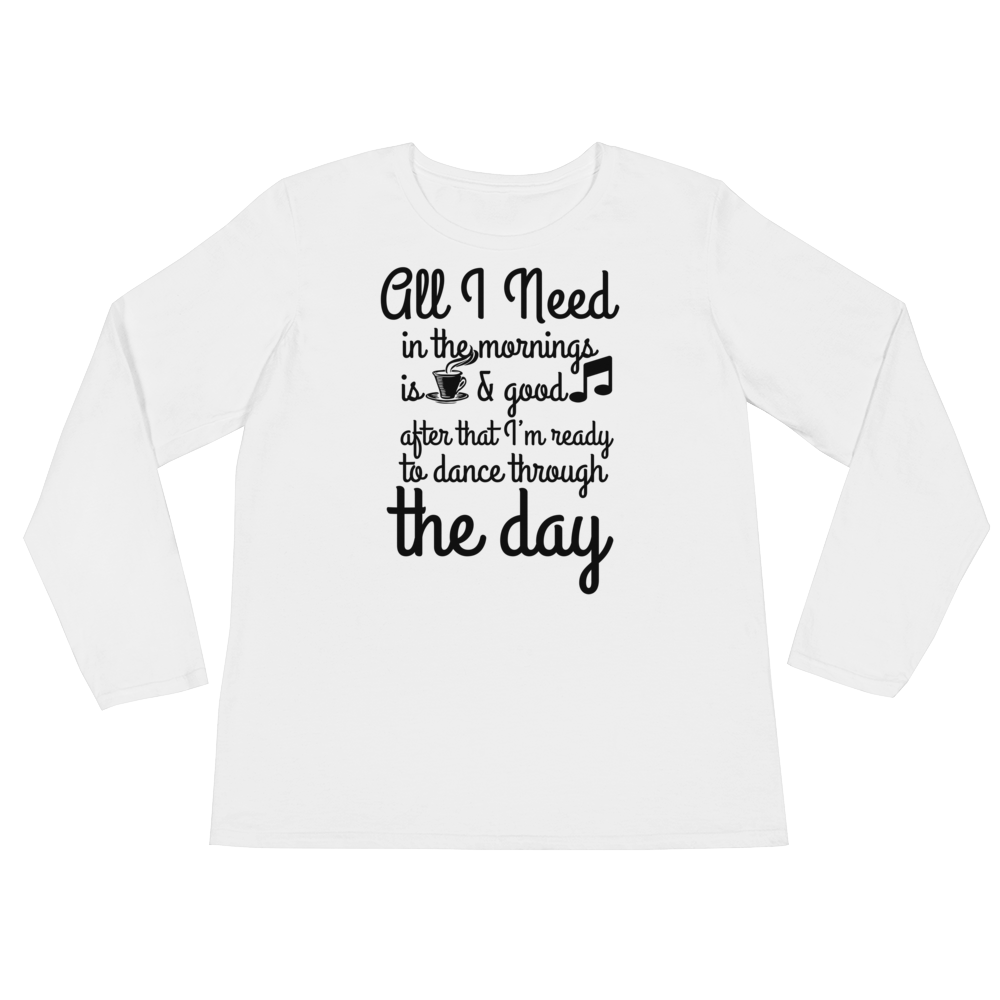 All I need in the mornings is coffee & good music, after that I am ready to dance through the day by in love with life, white long sleeve ladies, front
