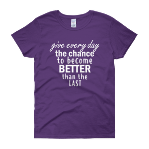 Give every day the chance to become better than the last by in love with life, purple short sleeve ladies