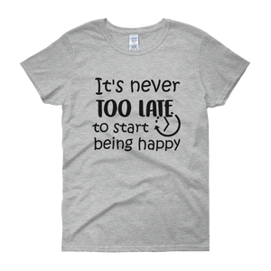 It's never too late to start being happy by in love with life, grey short sleeve ladies