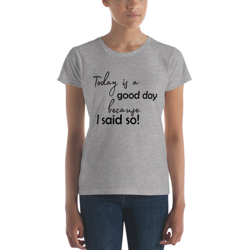 Today is a good day, because I said so! by in love with life, ladies heather grey short sleeve, black writing
