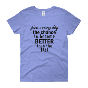 Give every day the chance to become better than the last by in love with life, blue short sleeve ladies