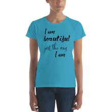 I am beautiful just the way I am by in love with life, ladies carribean blue shirt, black writing