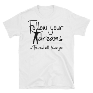 Follow your dreams & the rest will follow you by in love with life, white short sleeve gentleman