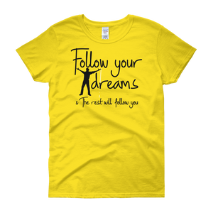 Follow your dreams & the rest will follow you by in love with life, yellow short sleeve ladies