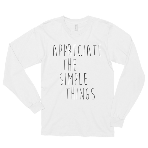 Appreciate the simple things by in love with life, gentleman white long sleeve, black writing