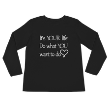 It's YOUR life. Do what YOU want to do. by in love with life, black long sleeve ladies front