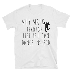 Why walk through life if I can dance instead!? by in love with life, white short sleeve gentleman