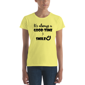 It's always a good time to smile by in love with life, shirt ladies yellow shirt black writing