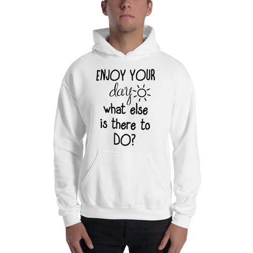 Enjoy your day, what else is there to do? by in love with life, hoodie/ sweatshirt gentlemen white