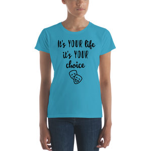 It's YOUR life. It's YOUR choice. by in love with life, ladies Caribbean blue short sleeve, black writing