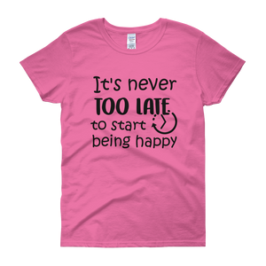 It's never too late to start being happy by in love with life, pink rosa short sleeve ladies