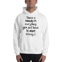 There is beauty in everything. You just have to start noticing it by in love with life, hoodie/ sweatshirt gentlemen, white