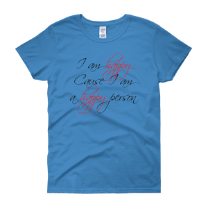 I am happy cause I am a happy person by in love with life, sapphire blue short sleeve ladies
