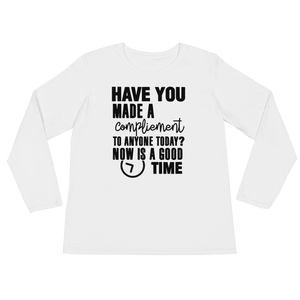 Have you made a compliment to anyone today? NOW is a good time by in love with life, long sleeve ladies front