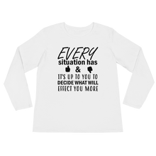 Every situation has good & bad it's up to you to decide what will affect you more by in love with life, white long sleeve ladies front