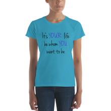 It's YOUR life. Be whom YOU want to be. by In love with life, ladies short sleeve shirt caribbean blue