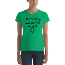 It's YOUR life make the MOST out of it by in love with life, ladies heather green short sleeve, black writing