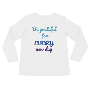 Be grateful for every new day by in love with life, white long sleeve ladies front
