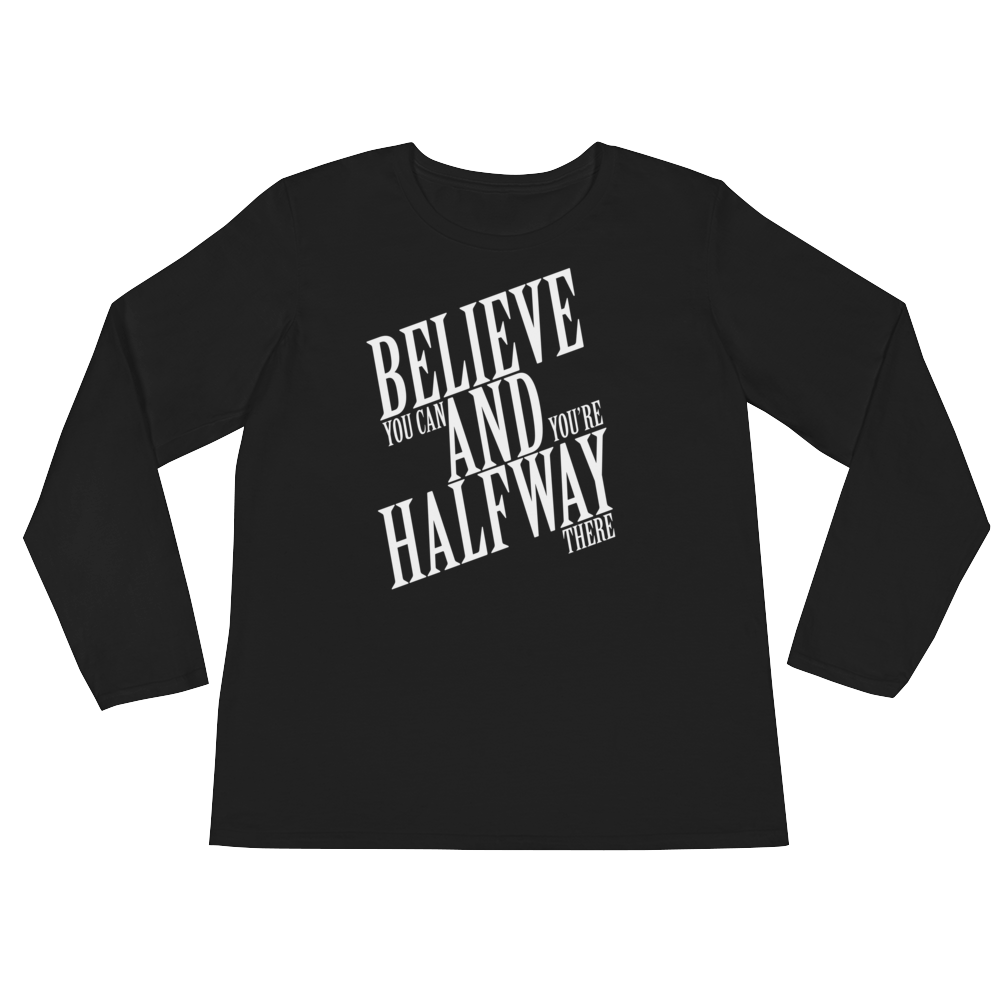 Believe you can and you're halfway there by in love with life, black long sleeve ladies front