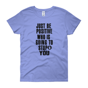Just be positive. Who is going to stop you? by in love with life, carolina blue short sleeve ladies
