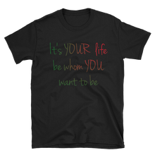 It's YOUR life. Be whom YOU want to be. by in love with life, black short sleeve gentleman
