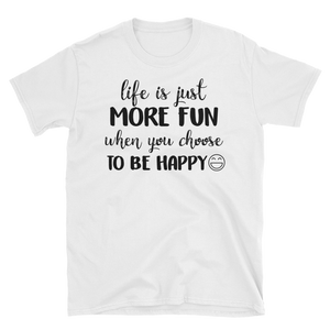 Life is just more fun when you choose to be happy by in love with life, white short sleeve gentleman
