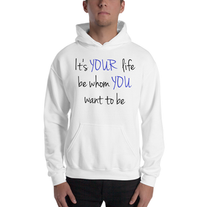 It's YOUR life. Be whom YOU want to be. by In love with life, hoodie/ sweatshirt gentlemen white with blue and black writing