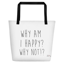 Why am I happy? Why not!? by in love with life, white bag, black writing, black handle