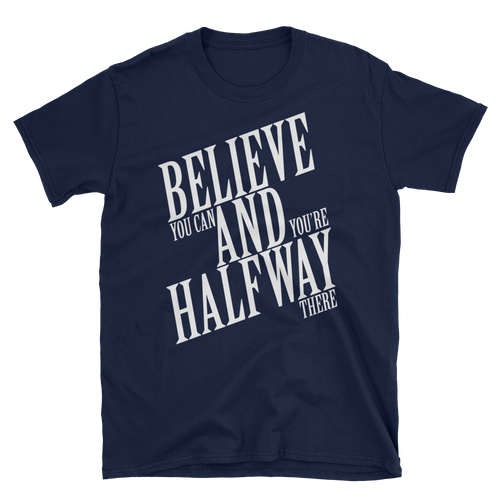 Believe you can and you're halfway there by in love with life, navi blue short sleeve gentleman
