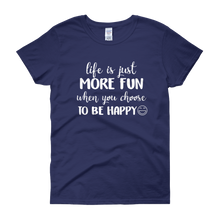 Life is just more fun when you choose to be happy by in love with life, cobalt blue short sleeve ladies