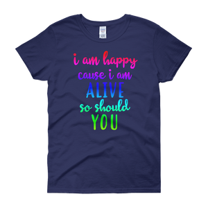 I'm happy cause I'm alive. So should YOU by in love with life, cobalt blue short sleeve ladies