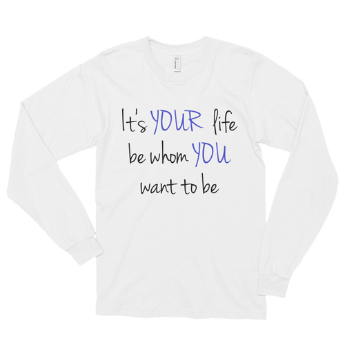 It's YOUR life. Be whom YOU want to be. by in love with life, white long sleeve gentleman