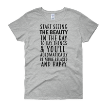 Start seeing the beauty in the day to day things & you'll automatically be more relaxed and happy by in love with life, grey short sleeve ladies