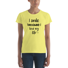 I smile because I love my life by in love with life, ladies shirt yellow, black writing