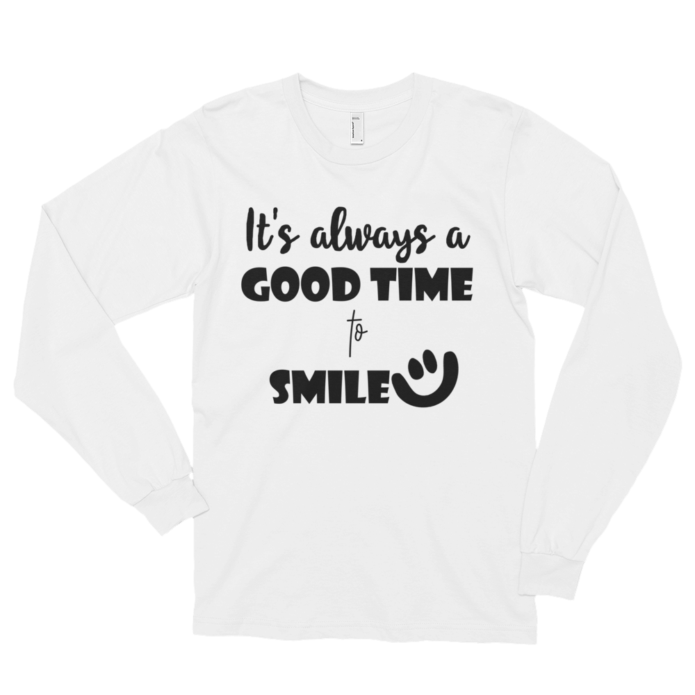 It's always a good time to smile by in love with life, gentleman white long sleeve black writing