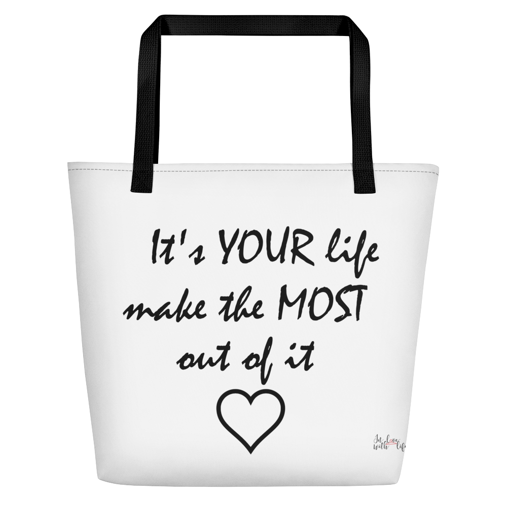 It's YOUR life make the MOST out of it by in love with life, white bag, black handle, black writing