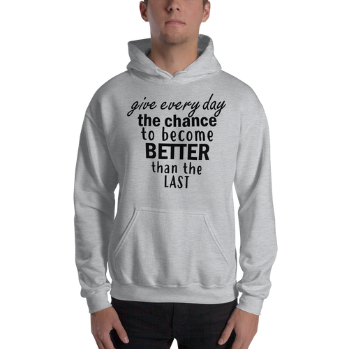 Give every day the chance to become better than the last by In love with life, hoodie/ sweatshirt gentlemen grey