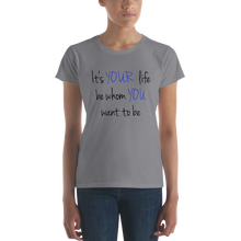 It's YOUR life. Be whom YOU want to be. by In love with life, ladies short sleeve shirt grey