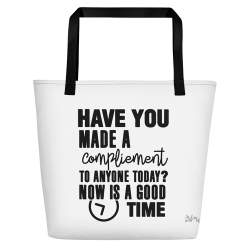 Have you made a compliment to anyone today? NOW is a good time by in love with life, white bag, black writing, black handle