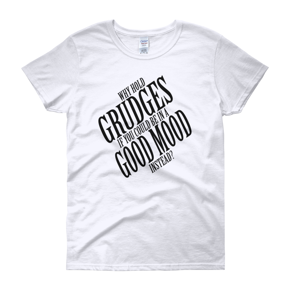 Why hold grudges if you could be in a good mood instead? by in love with life, white short sleeve ladies