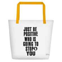 Just be positive. Who is going to stop you? by in love with life, white bag, black writing, yellow handle