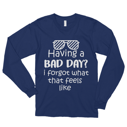 Having a bad day? I forgot what that feels like by in love with life, navy blue long sleeve gentleman