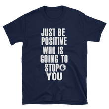 Just be positive. Who is going to stop you? by in love with life, navy blue short sleeve gentleman
