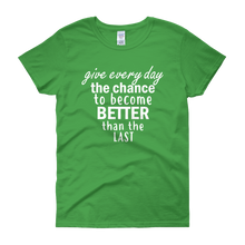 Give every day the chance to become better than the last by in love with life, green short sleeve ladies