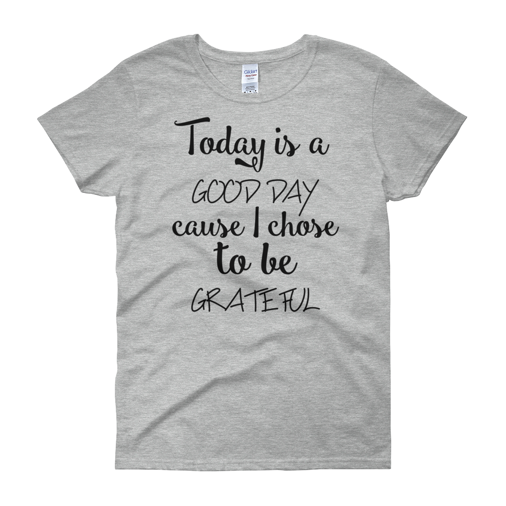 Today is a good day cause I chose to be grateful by in love with life, grey short sleeve ladies