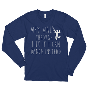 Why walk through life if I can dance instead!? by in love with life, navy blue long sleeve gentleman
