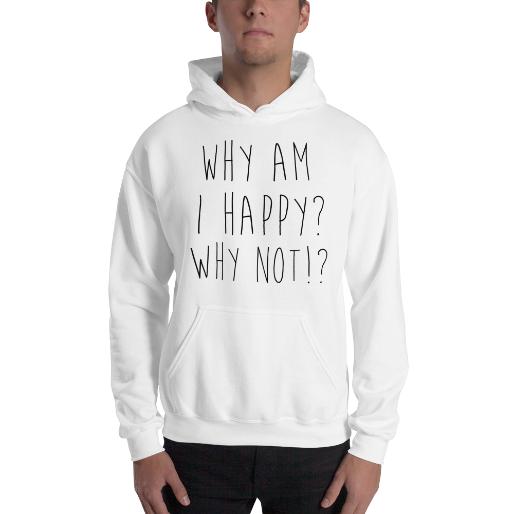 Why am I happy? Why not!? by In love with life , hoodie/ sweatshirt gentlemen, white