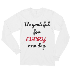 Be grateful for every new day by in love with life, white long sleeve gentleman
